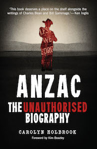 ANZAC: The unauthorised biography by Carolyn Holbrook