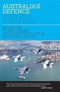 Australia's Defence: Towards a New Era? Edited by Peter Dean, Brendan Taylor, Stephan Frühling