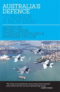 Australia's Defence: Towards a New Era? Edited by Peter Dean, Brendan Taylor, Stephan Frühling