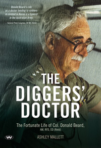 The Diggers' Doctor – The fortunate life of Col. Donald Beard, AM, RFD, ED (Retd) by Ashley Mallett