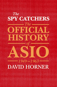 The Spy Catchers: The Official History of ASIO, 1949-1963, Vol.1 by Professor David Horner