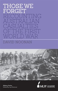 Those We Forget: Recounting Australian Casualties of the First World War by David Noonan